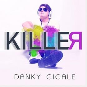 DANKY CIGALE - KILLER